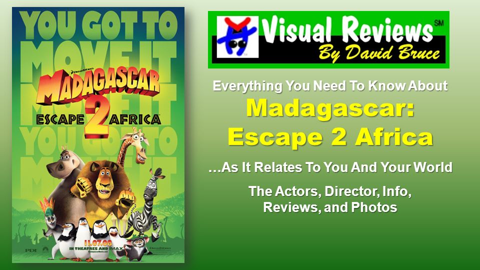 Everything You Need To Know About Madagascar: Escape 2 Africa …As It Relates To You And Your World The Actors, Director, Info, Reviews, and Photos