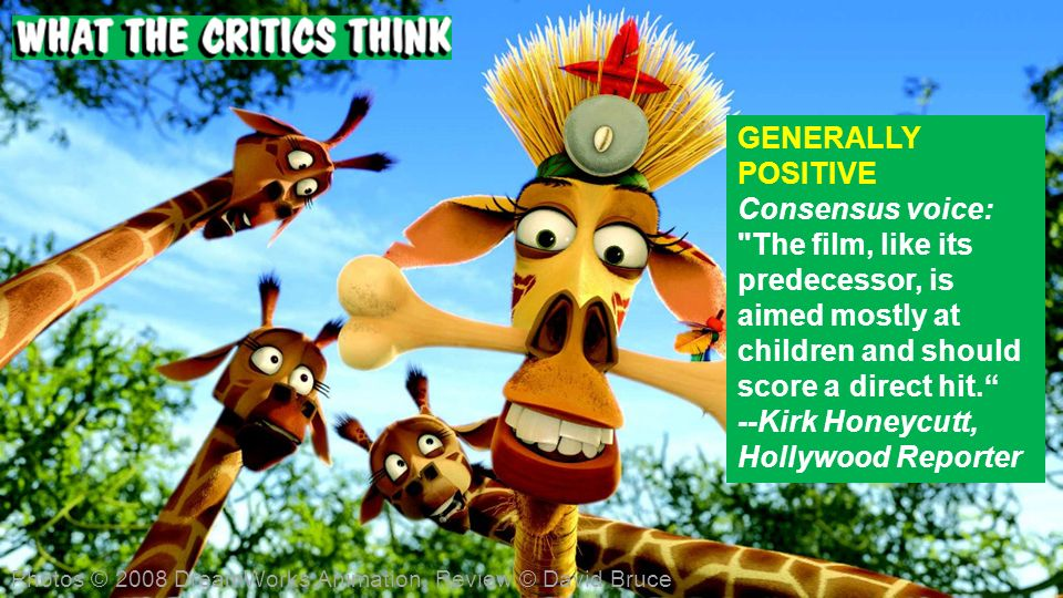 GENERALLY POSITIVE Consensus voice: The film, like its predecessor, is aimed mostly at children and should score a direct hit.