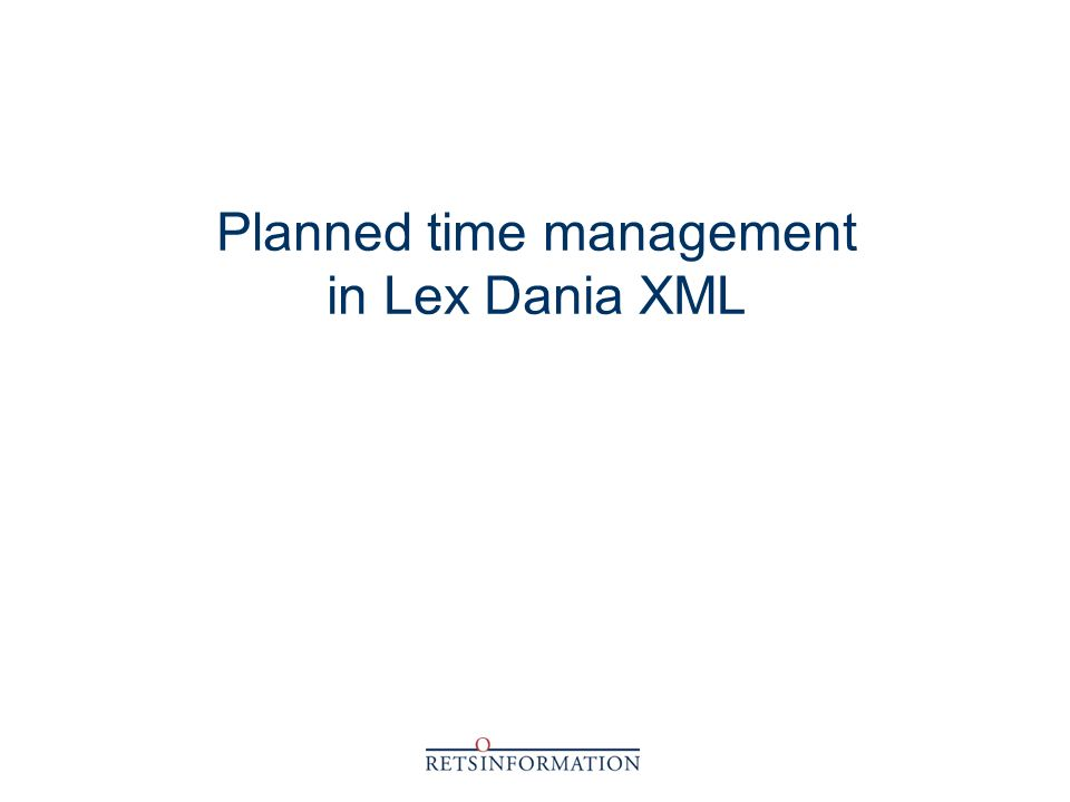 Planned time management in Lex Dania XML