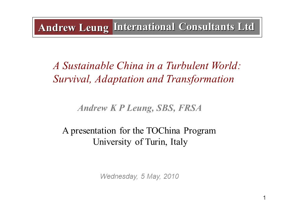 1 International Consultants Ltd Andrew Leung A Sustainable China in a Turbulent World: Survival, Adaptation and Transformation Andrew K P Leung, SBS,