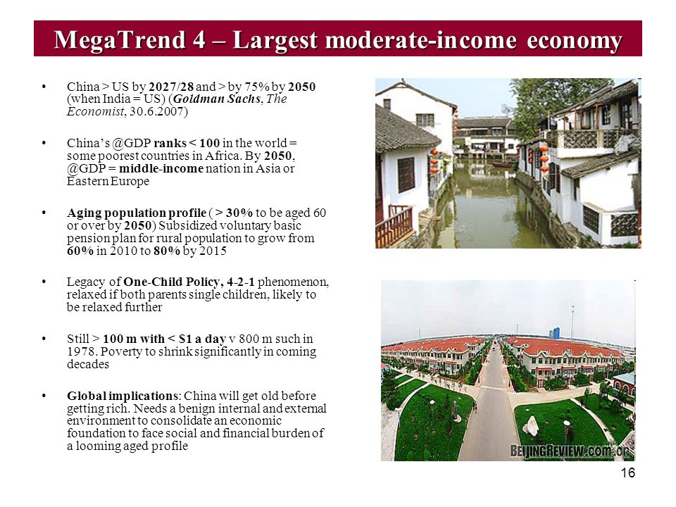 16 MegaTrend 4 – Largest moderate-income economy China > US by 2027/28 and > by 75% by 2050 (when India = US) (Goldman Sachs, The Economist, 30.6.2007