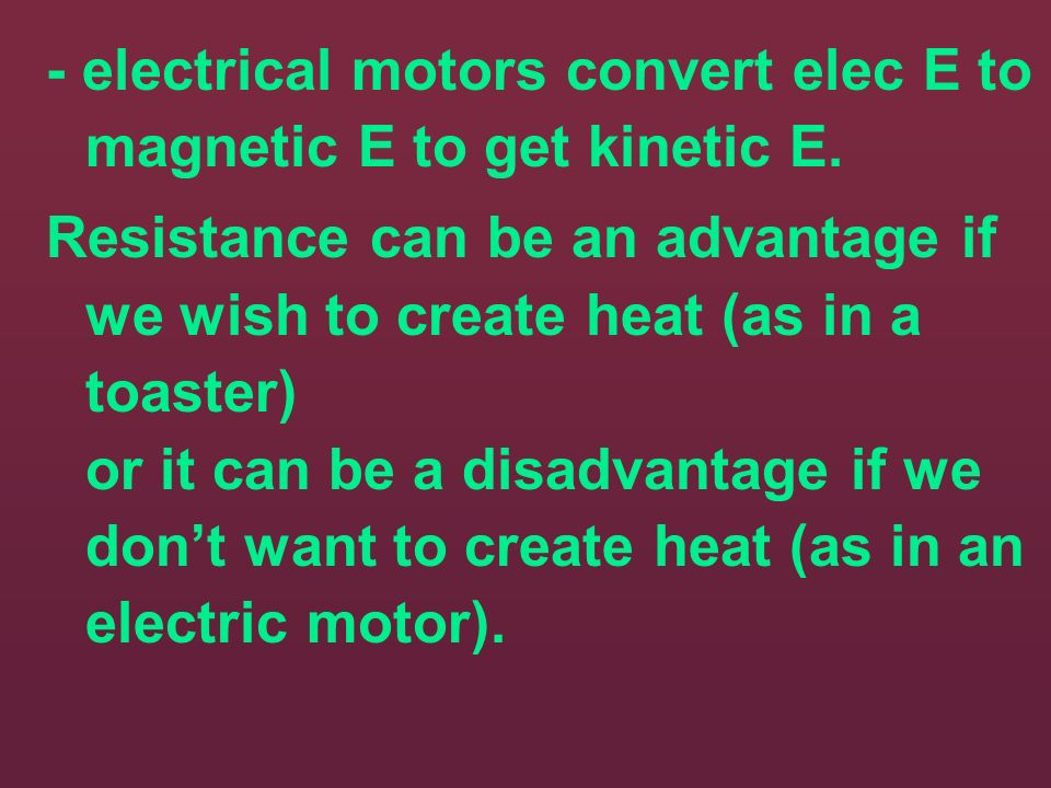 Resistance enables a component to convert electrical energy to another form of energy. ie - heating coils convert electrical E to heat E - lamp filame