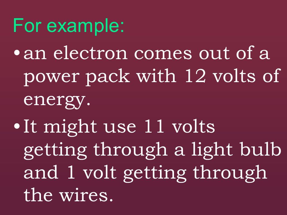 Power packs and batteries give electrons energy. This energy is all used up getting through the circuit until the electron gets back to the power pack