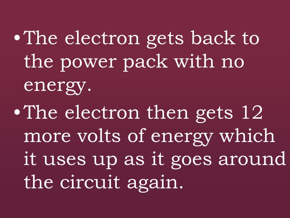 For example: an electron comes out of a power pack with 12 volts of energy. It might use 11 volts getting through a light bulb and 1 volt getting thro
