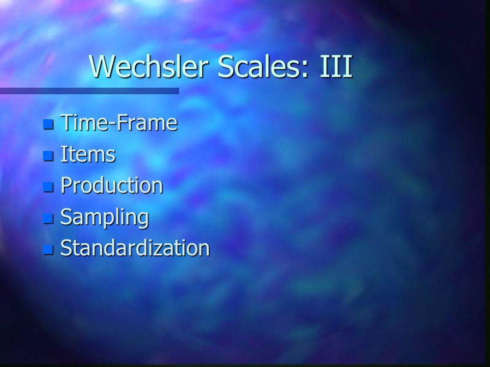 Wechsler Scales: III n Time-Frame n Items n Production n Sampling n Standardization