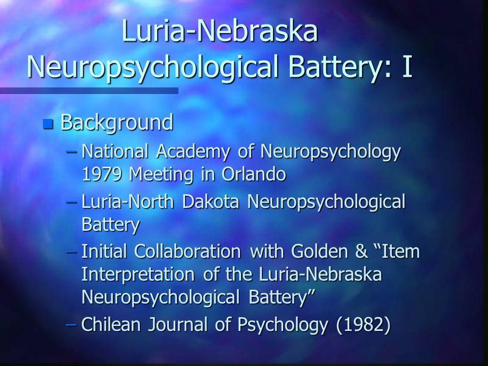 Luria-Nebraska Neuropsychological Battery: I n Background –National Academy of Neuropsychology 1979 Meeting in Orlando –Luria-North Dakota Neuropsycho