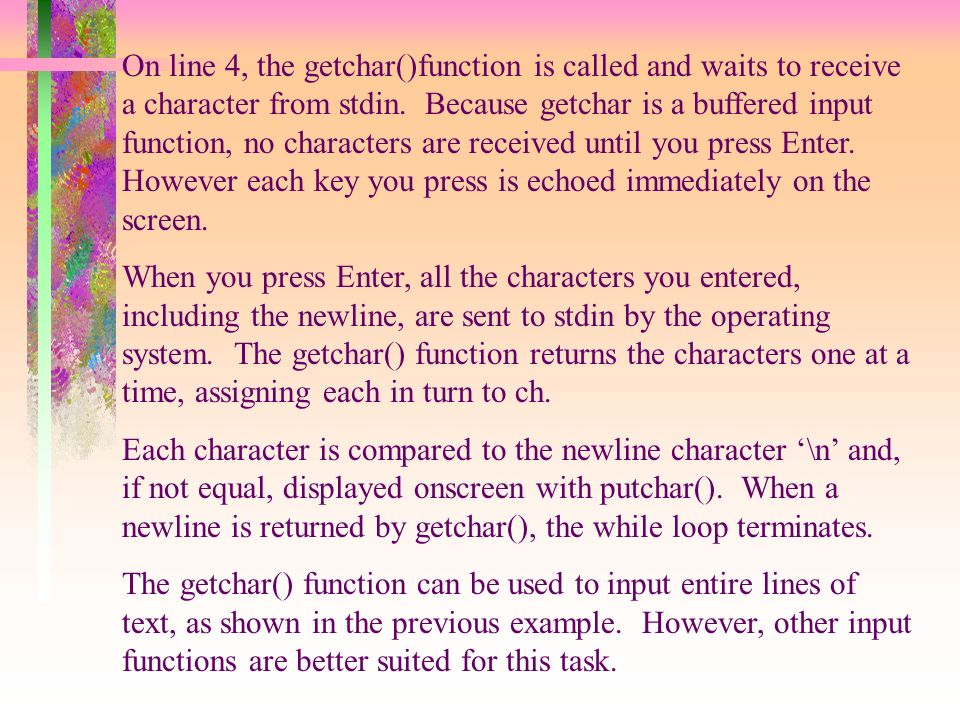 On line 4, the getchar()function is called and waits to receive a character from stdin.