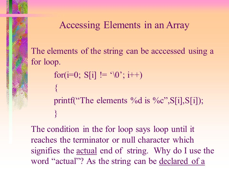 Accessing Elements in an Array The elements of the string can be acccessed using a for loop.