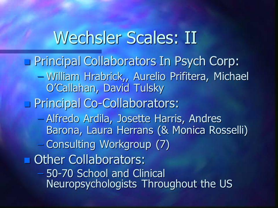 Wechsler Scales: II n Principal Collaborators In Psych Corp: –William Hrabrick,, Aurelio Prifitera, Michael OCallahan, David Tulsky n Principal Co-Col