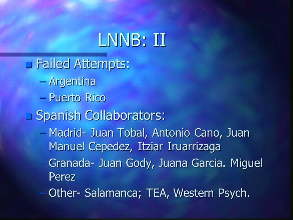 LNNB: II n Failed Attempts: –Argentina –Puerto Rico n Spanish Collaborators: –Madrid- Juan Tobal, Antonio Cano, Juan Manuel Cepedez, Itziar Iruarrizag