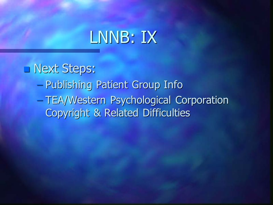 LNNB: IX n Next Steps: –Publishing Patient Group Info –TEA/Western Psychological Corporation Copyright & Related Difficulties