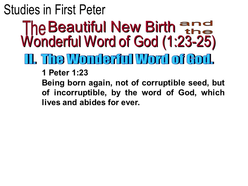 1 Peter 1:23 Being born again, not of corruptible seed, but of incorruptible, by the word of God, which lives and abides for ever.