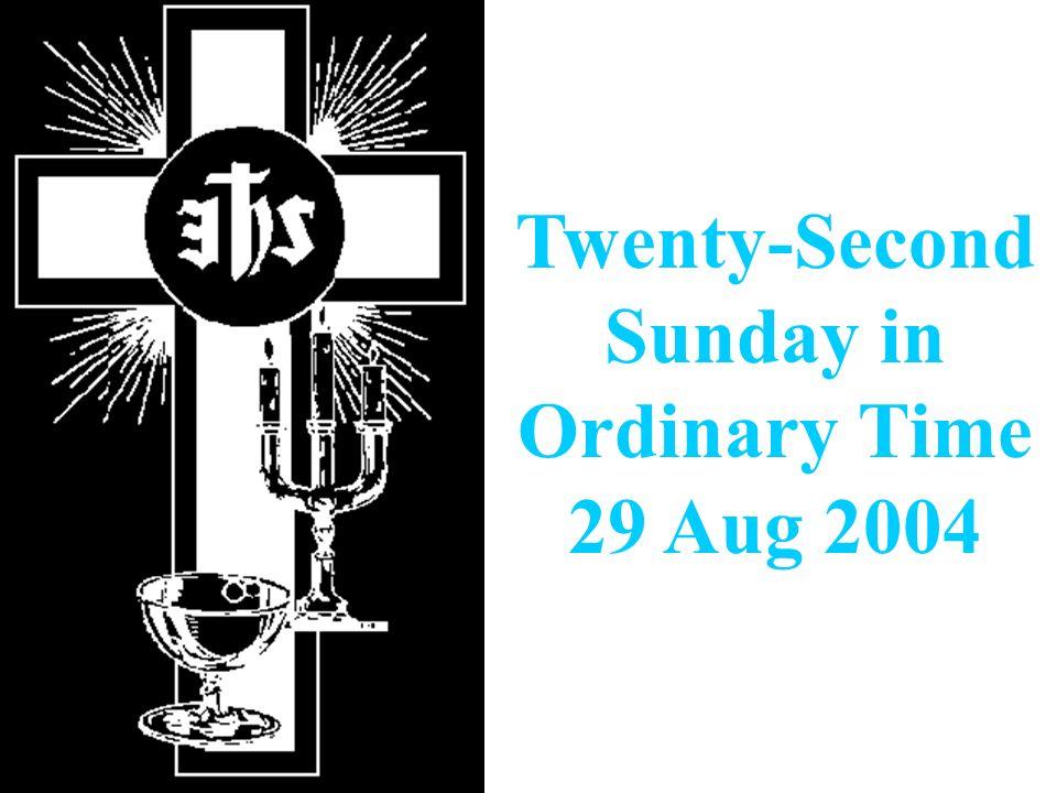 Twenty-Second Sunday in Ordinary Time 29 Aug 2004