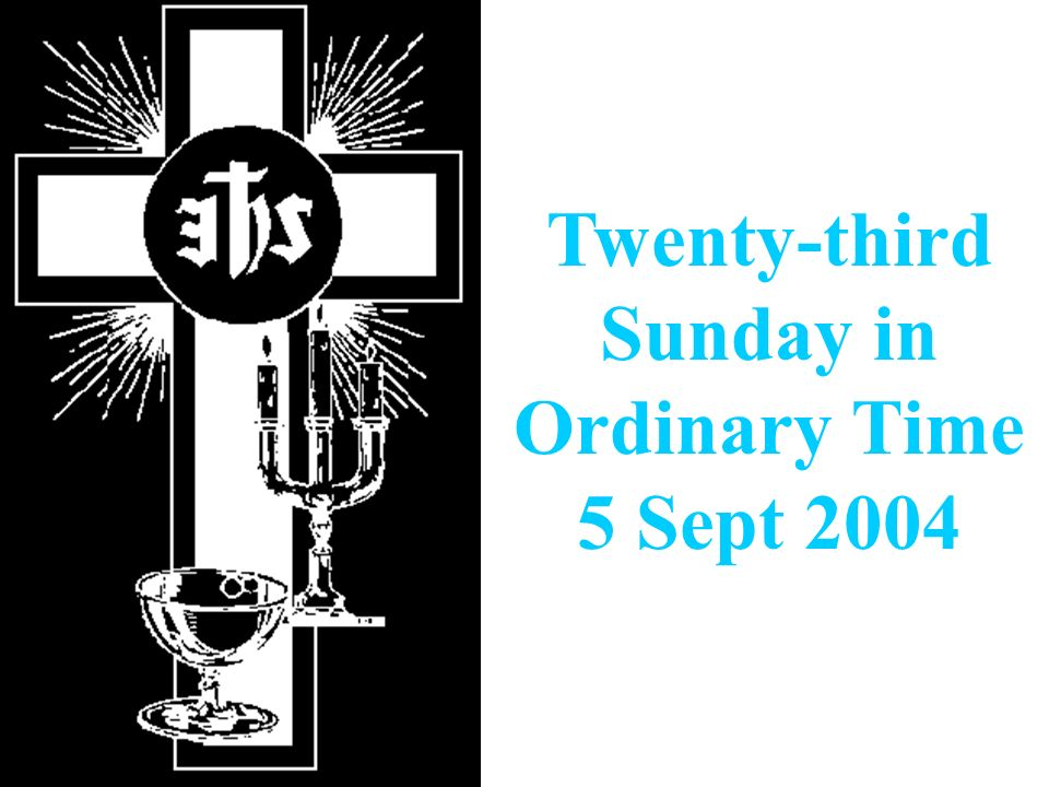 Twenty-third Sunday in Ordinary Time 5 Sept 2004