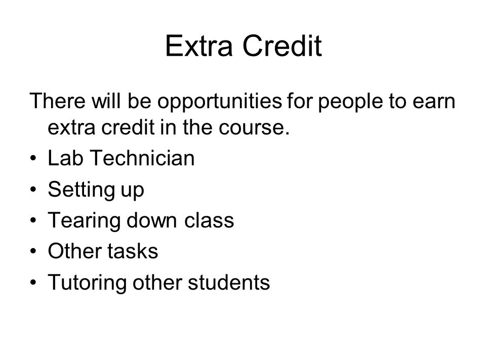 Extra Credit There will be opportunities for people to earn extra credit in the course.