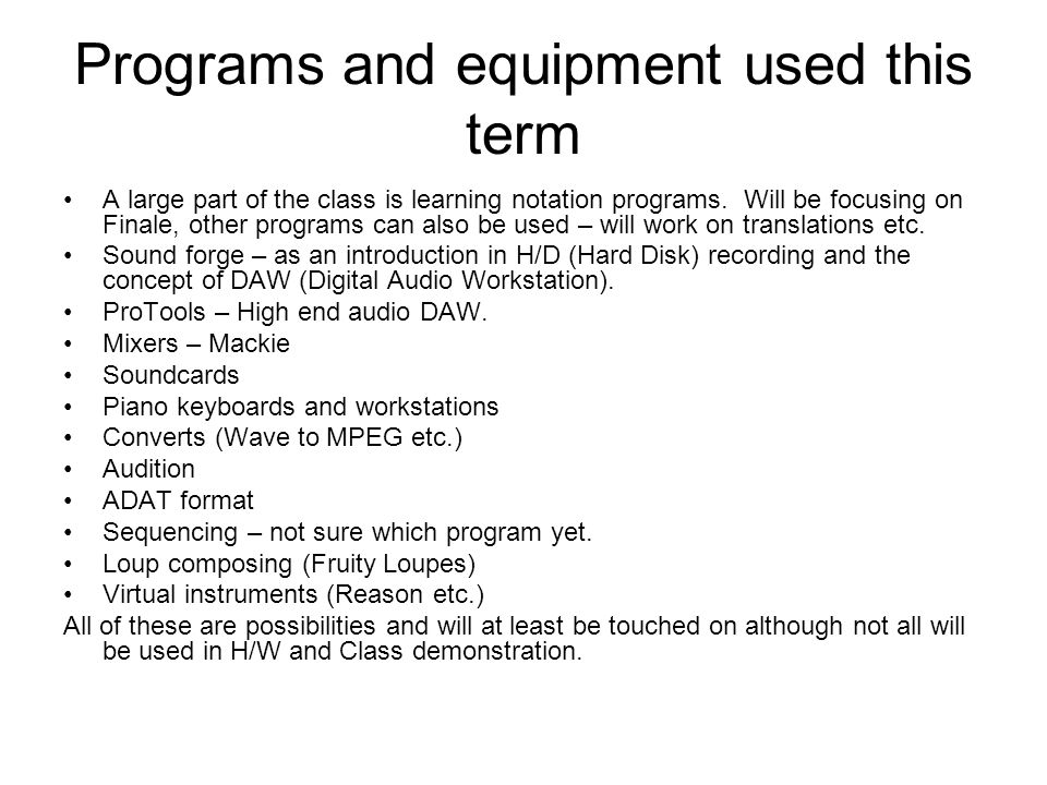 Programs and equipment used this term A large part of the class is learning notation programs.