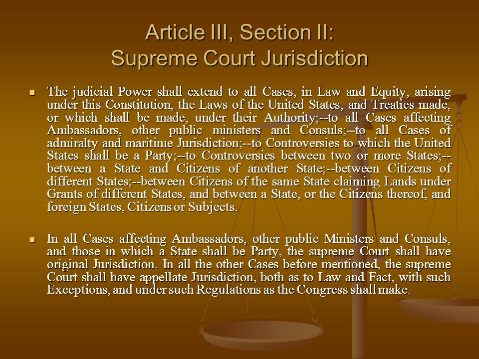Article III, Section II: Supreme Court Jurisdiction The judicial Power shall extend to all Cases, in Law and Equity, arising under this Constitution,