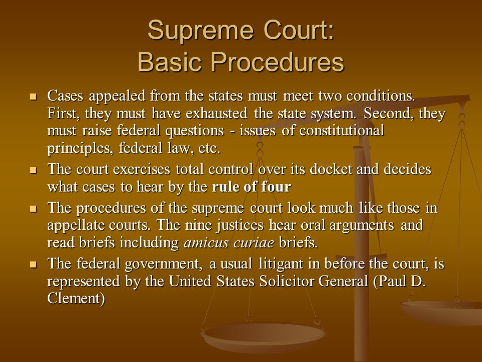 Supreme Court: Basic Procedures Cases appealed from the states must meet two conditions. First, they must have exhausted the state system. Second, the