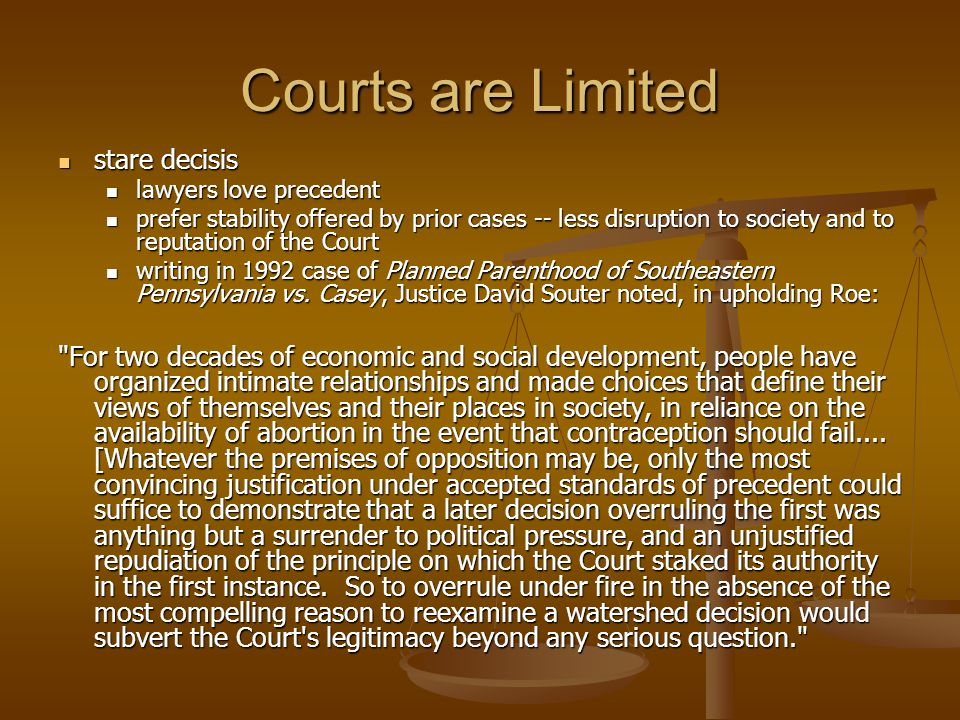 Courts are Limited stare decisis stare decisis lawyers love precedent lawyers love precedent prefer stability offered by prior cases -- less disruptio