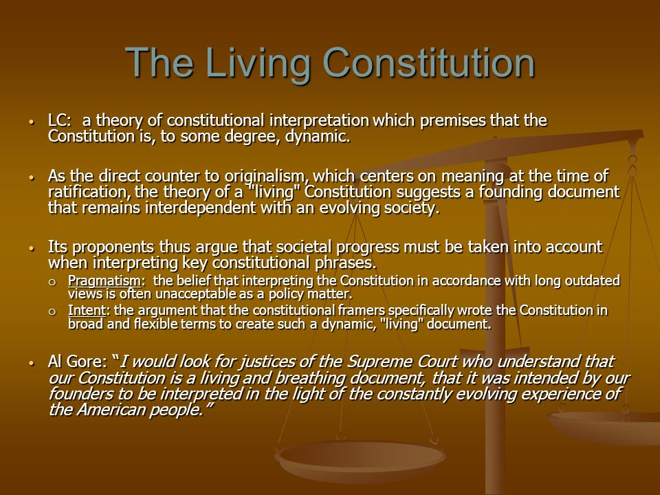 The Living Constitution LC: a theory of constitutional interpretation which premises that the Constitution is, to some degree, dynamic. LC: a theory o