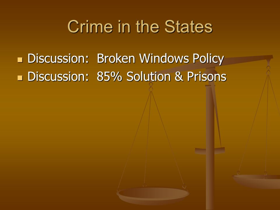 Crime in the States Discussion: Broken Windows Policy Discussion: Broken Windows Policy Discussion: 85% Solution & Prisons Discussion: 85% Solution &
