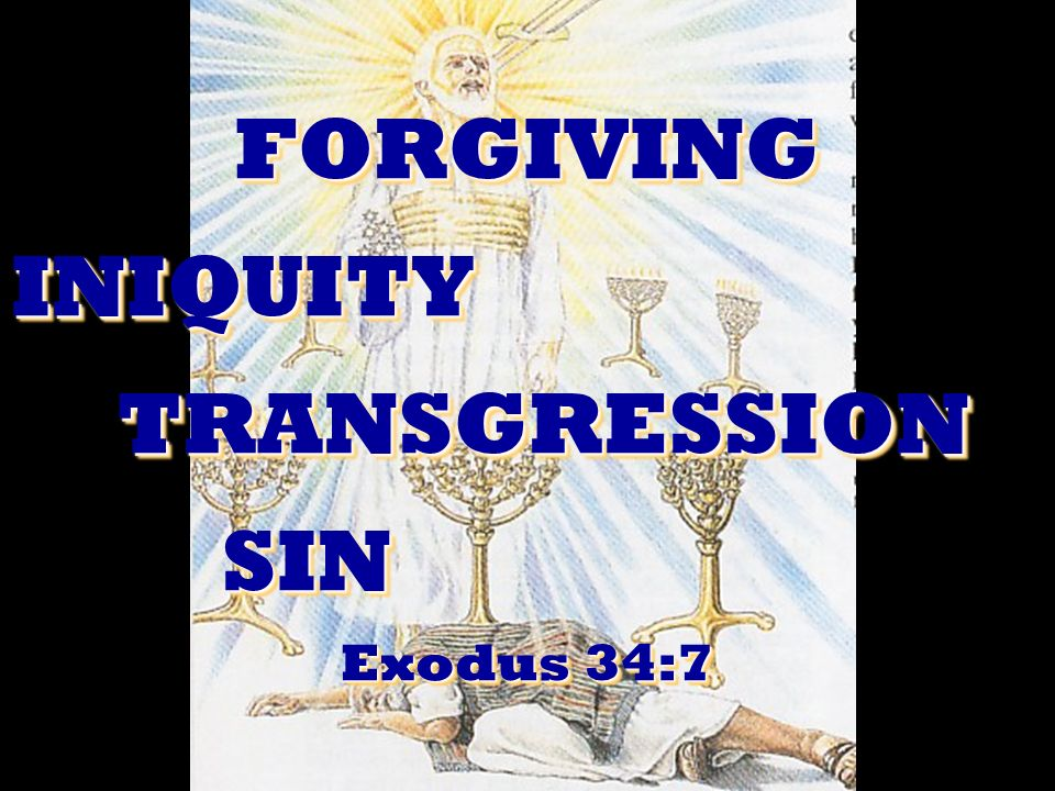 FORGIVINGINIQUITYTRANSGRESSIONSIN Exodus 34:7 FORGIVINGINIQUITYTRANSGRESSIONSIN