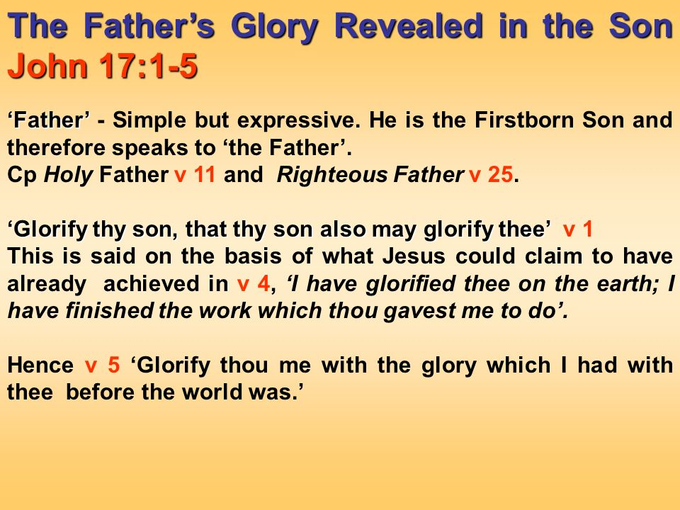 The Fathers Glory Revealed in the Son John 17:1 5 Father Father Simple but expressive.