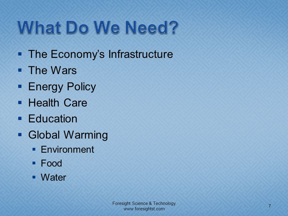 The Economys Infrastructure The Wars Energy Policy Health Care Education Global Warming Environment Food Water Foresight Science & Technology www.fore
