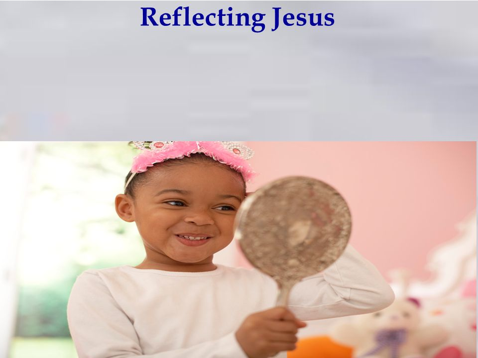 Reflecting Jesus