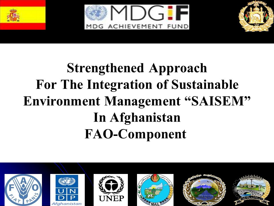 Strengthened Approach For The Integration of Sustainable Environment Management SAISEM In Afghanistan FAO-Component Strengthened Approach For The Integration of Sustainable Environment Management SAISEM In Afghanistan FAO-Component