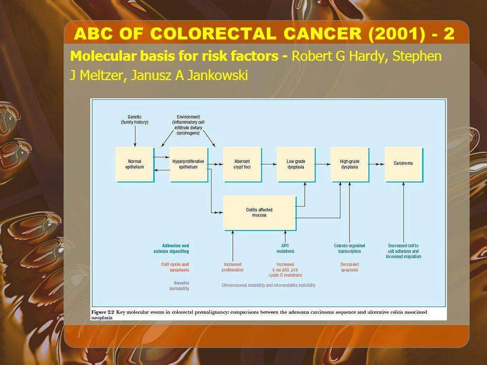Molecular basis for risk factors - Robert G Hardy, Stephen J Meltzer, Janusz A Jankowski ABC OF COLORECTAL CANCER (2001) - 2
