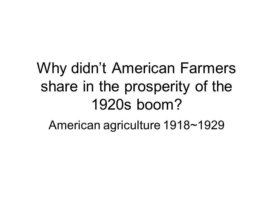 Why didnt American Farmers share in the prosperity of the 1920s boom? American agriculture 1918~1929