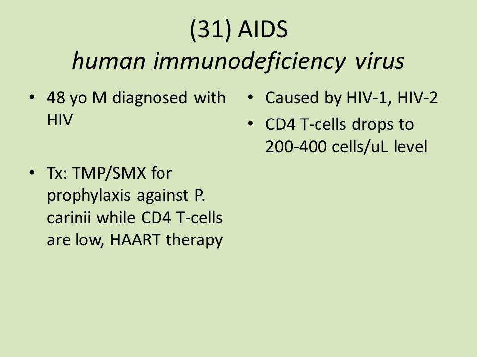 (31) AIDS human immunodeficiency virus 48 yo M diagnosed with HIV Tx: TMP/SMX for prophylaxis against P.