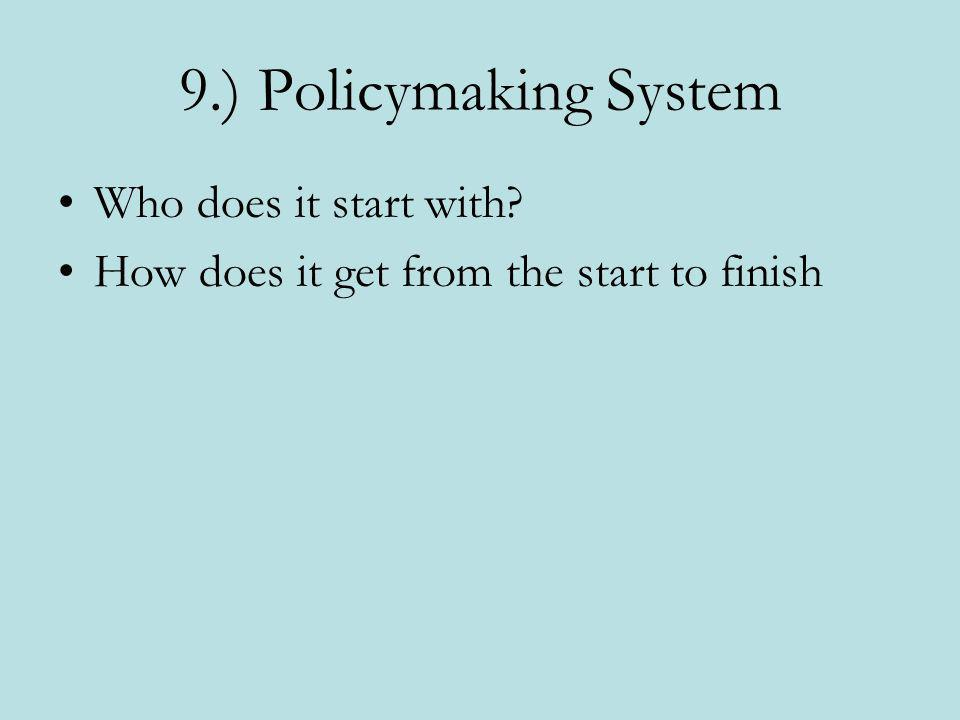 9.) Policymaking System Who does it start with? How does it get from the start to finish