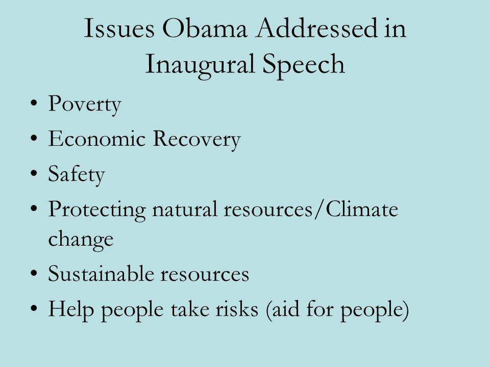 Issues Obama Addressed in Inaugural Speech Poverty Economic Recovery Safety Protecting natural resources/Climate change Sustainable resources Help peo