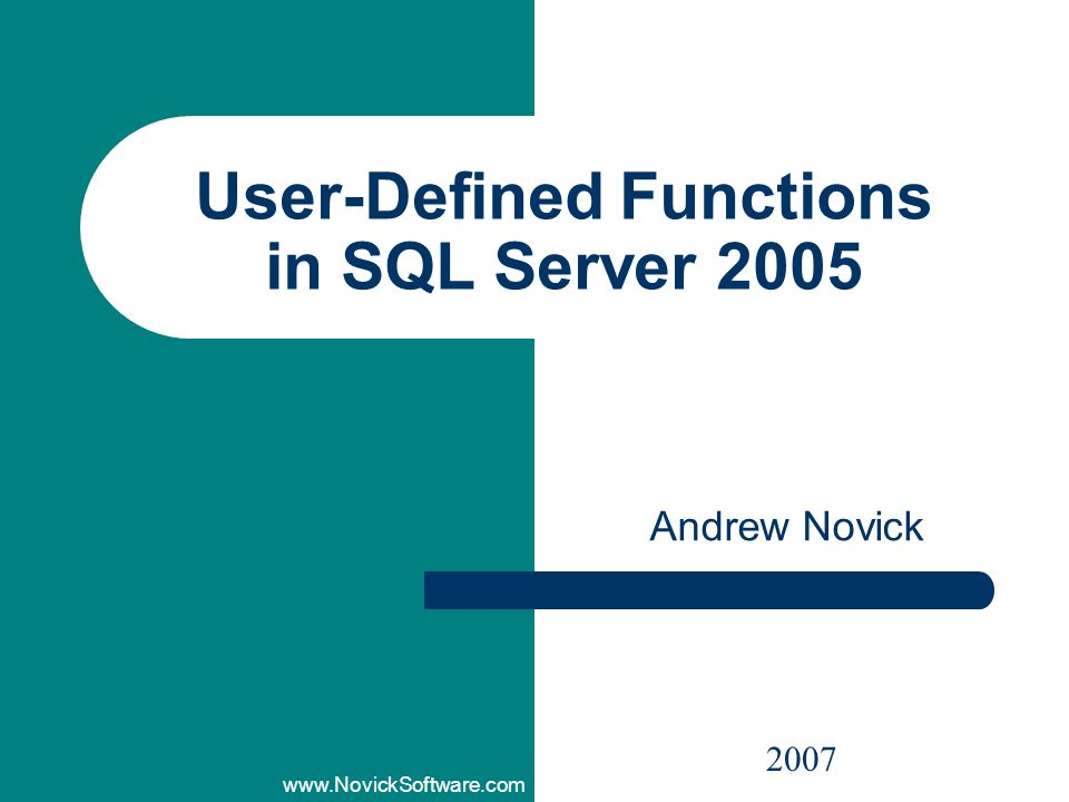 www.NovickSoftware.com User-Defined Functions in SQL Server 2005 Andrew Novick 2007
