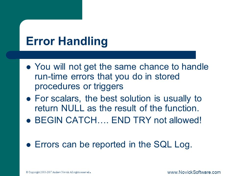 © Copyright 2003-2007 Andrew Novick All rights reserved. www.NovickSoftware.com Error Handling You will not get the same chance to handle run-time err