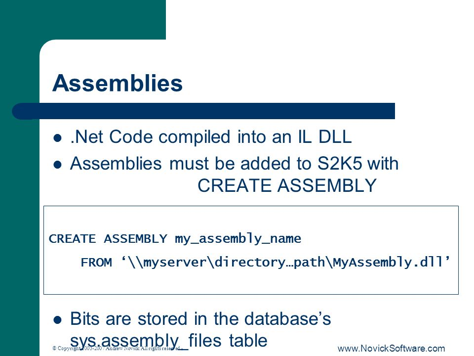 © Copyright 2003-2007 Andrew Novick All rights reserved. www.NovickSoftware.com Assemblies.Net Code compiled into an IL DLL Assemblies must be added t