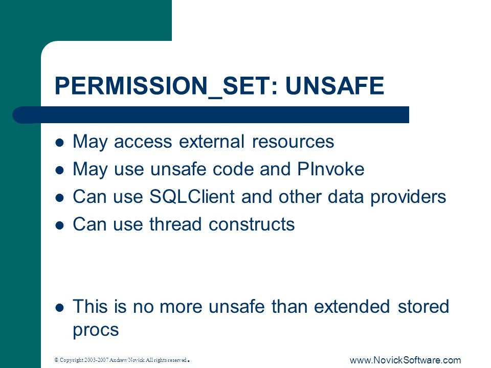 © Copyright 2003-2007 Andrew Novick All rights reserved. www.NovickSoftware.com PERMISSION_SET: UNSAFE May access external resources May use unsafe co
