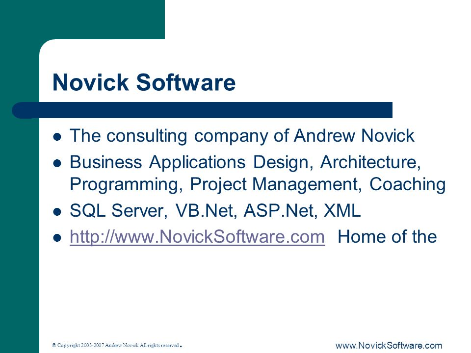 © Copyright 2003-2007 Andrew Novick All rights reserved. www.NovickSoftware.com Novick Software The consulting company of Andrew Novick Business Appli