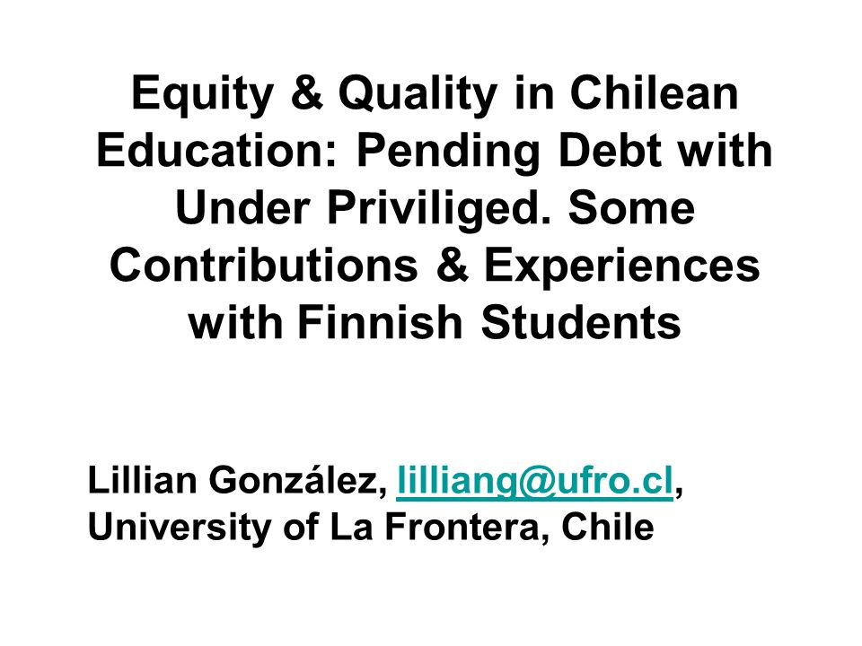 Brief History of Education in Chile Between 1500s & 1800s, education responsibility of Catholic institutions Better educational opportunities scarce, highly stratified, aimed at male members of aristocratic elite Become national political leaders