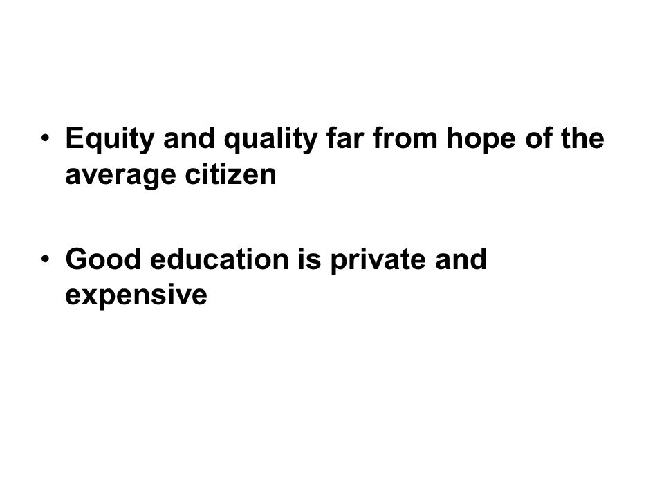 Equity and quality far from hope of the average citizen Good education is private and expensive