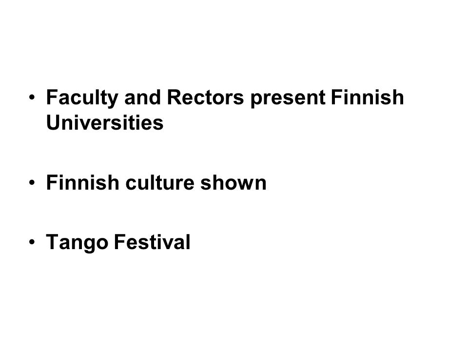 Faculty and Rectors present Finnish Universities Finnish culture shown Tango Festival