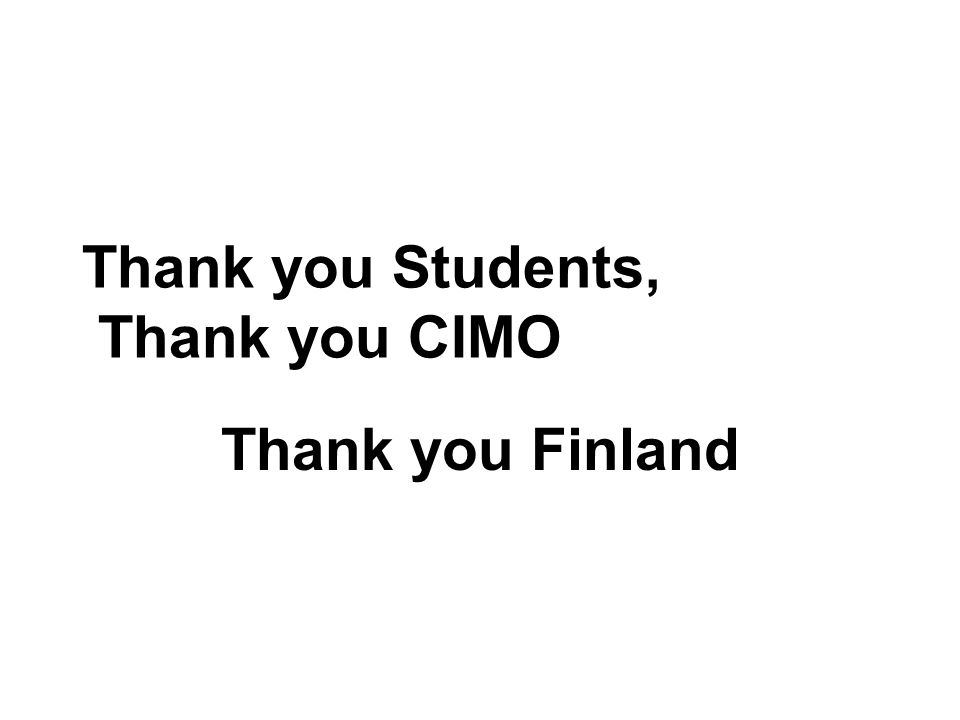Thank you Students, Thank you CIMO Thank you Finland