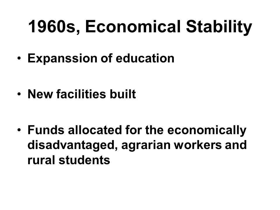 1965 /1973 Contemporary methodologies used More equity and quality in education Some scholarships for low income students to enhance high school and University education