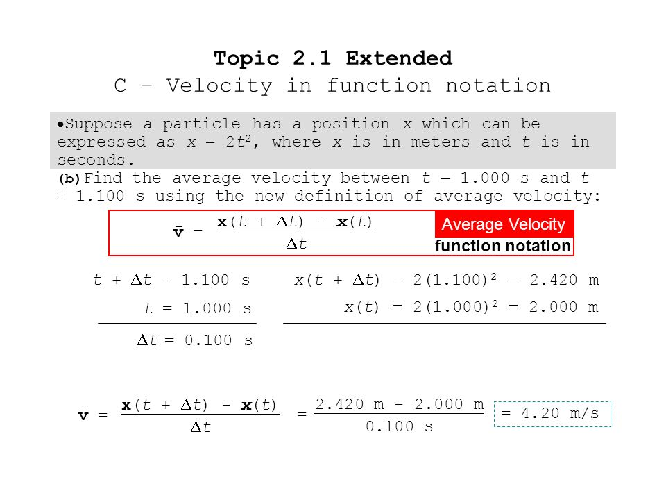 Suppose a particle has a position x which can be expressed as x = 2t 2, where x is in meters and t is in seconds. Topic 2.1 Extended C – Velocity in f