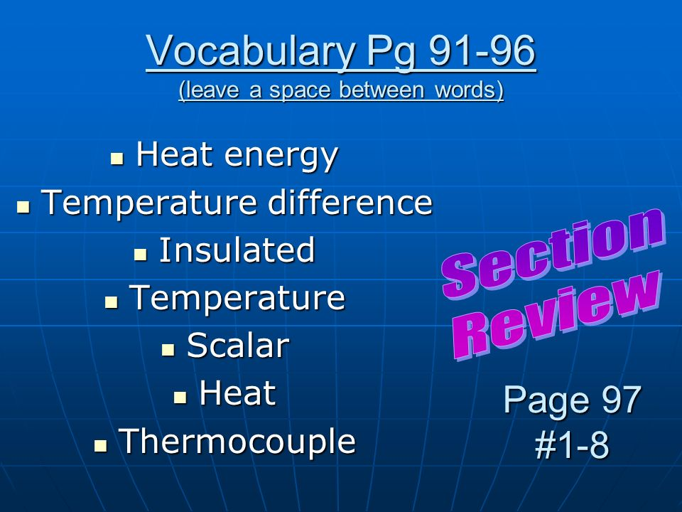 Vocabulary Pg 91-96 (leave a space between words) Heat energy Heat energy Temperature difference Temperature difference Insulated Insulated Temperatur