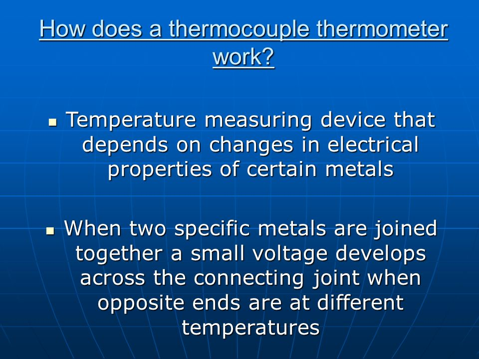 How does a thermocouple thermometer work? Temperature measuring device that depends on changes in electrical properties of certain metals Temperature