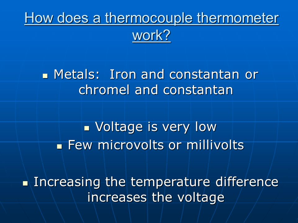 How does a thermocouple thermometer work? Metals: Iron and constantan or chromel and constantan Metals: Iron and constantan or chromel and constantan