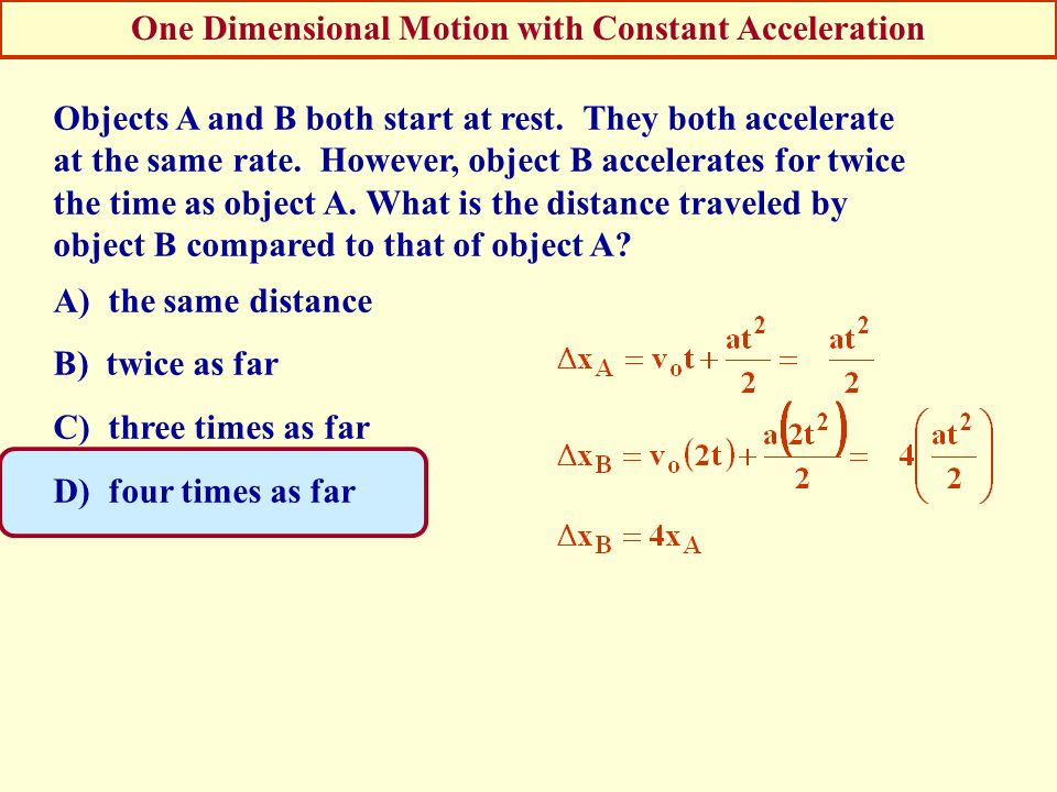 One Dimensional Motion with Constant Acceleration Objects A and B both start at rest. They both accelerate at the same rate. However, object B acceler